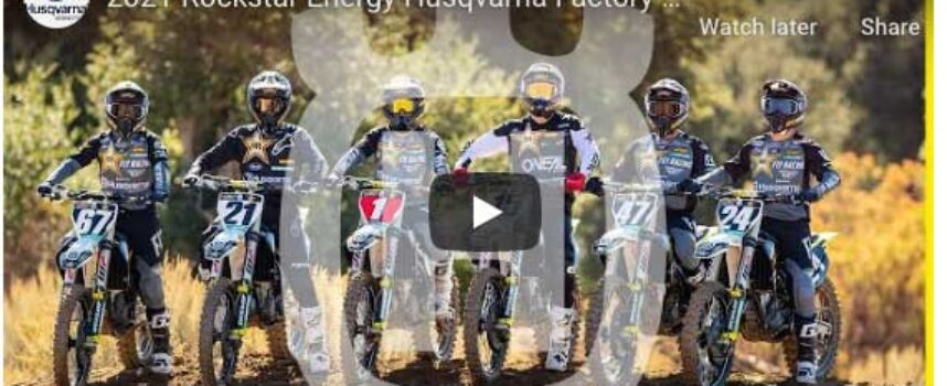 Video   ROCKSTAR ENERGY HUSQVARNA INTRODUCES 2021 FACTORY RACING SX TEAM WITH EXCLUSIVE VIRTUAL PRESS CONFERENCE