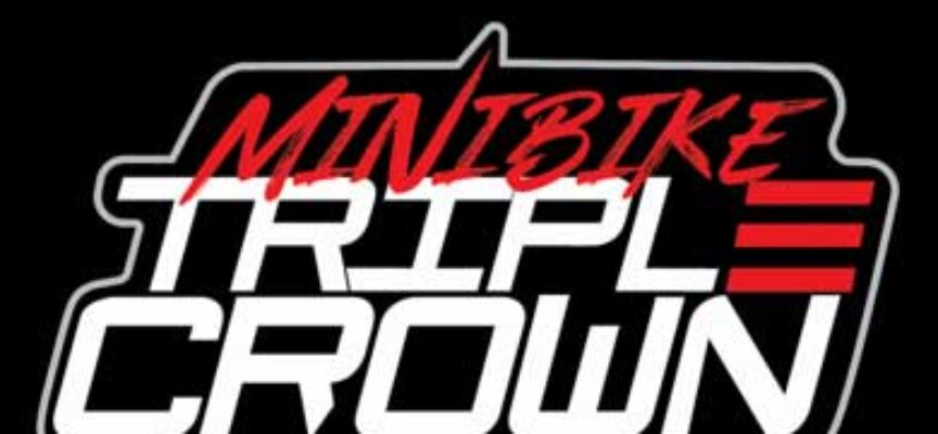The MiniBike Triple Crown is Coming!