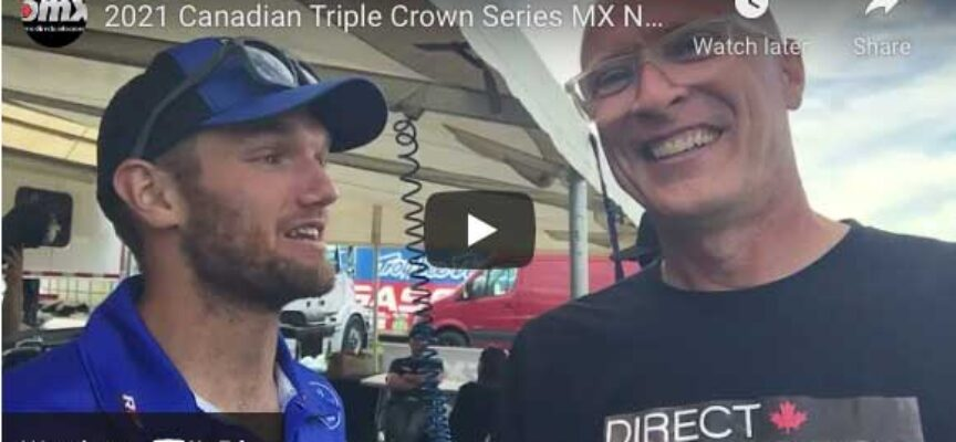 Video | 2021 Canadian Triple Crown Series MX Nationals Post-Race Chat & Rider Cold Calls | Round 1 Walton
